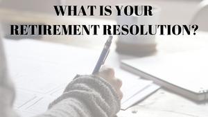 What Is Your Retirement Resolution?