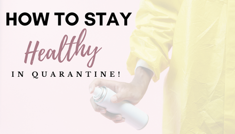 How To Stay Healthy in Quarantine