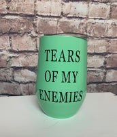 Tears of my enemies wine tumbler