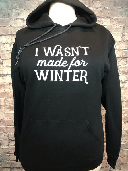 I wasn't made for winter hoodie