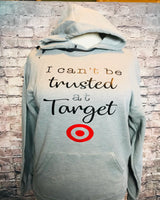 Can't be trusted at target hoodie