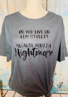 Do you live on Elm street because you're a nightmare tshirt