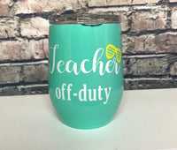 Teacher off duty wine tumblers
