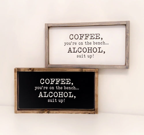 Coffee you're on the Bench... - Wood Sign