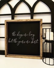 Load image into Gallery viewer, The days are long... - Wood Sign
