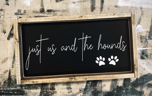 Just Us and The Hounds - Wood Sign