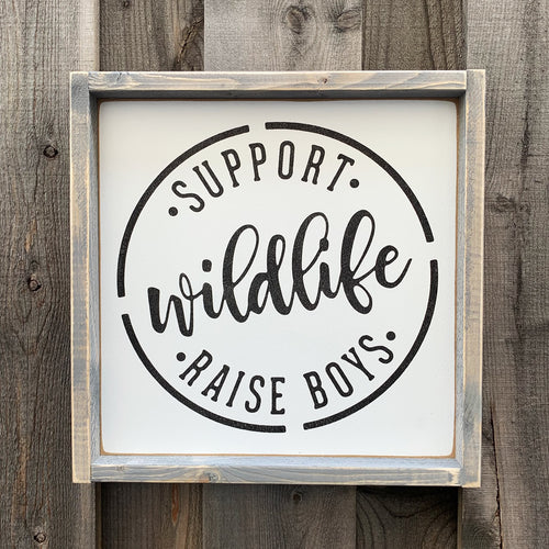 Support Wildlife Raise Boys Wood Sign