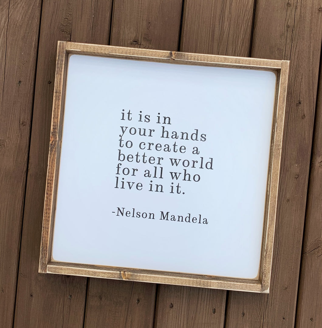 Create A Better World  - Nelson Mandela Quote Wood Sign
