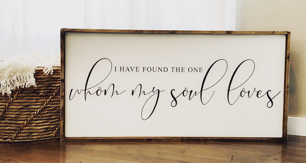 I Have Found the one Whom My Soul Loves - Wood Sign