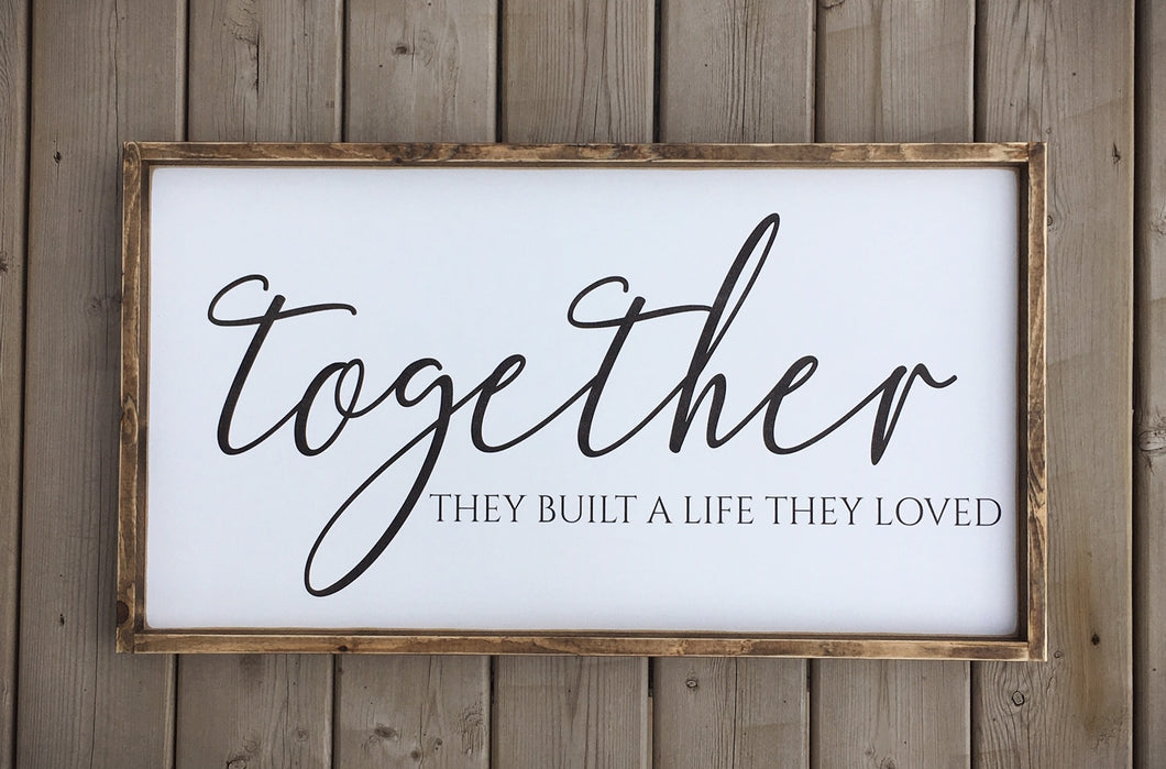 Together They Built a Life They Loved Wood Sign