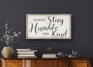 Always Stay Humble And Kind - *New - Wood Sign