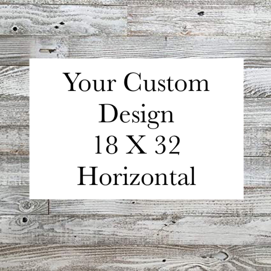 Custom 18 X 32 Horizontal Design