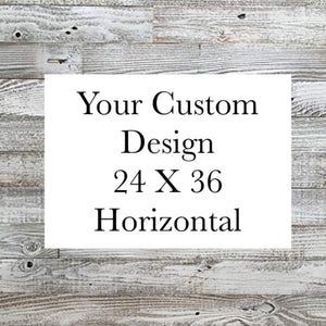 Custom 24 X 36 Horizontal Design