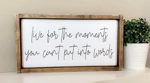 Live for the moments - Wood Sign
