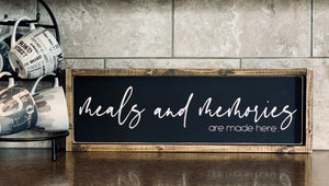 Meals and Memories are made here - Wood Sign