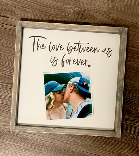 The Love Between Us - Add Your Own Photo - Wood sign