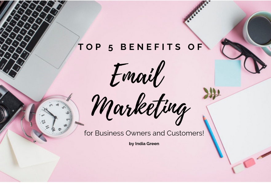 Top 5 Benefits of Email Marketing: Business Owners and Consumers