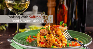 Cooking With Saffron - Food & Wine Pairings