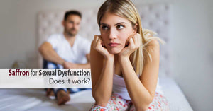 Saffron for Sexual Dysfunction - Does it Work?