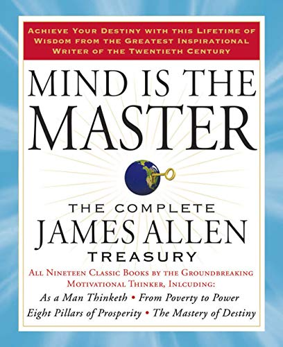 Mind is the Master: The Complete James Allen Treasury - www.inmatecarepackage.net