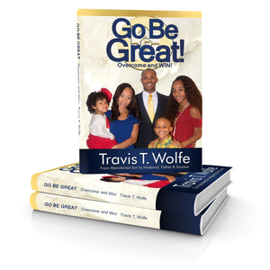 Go Be Great! Overcome and WIN! By: Travis T. Wolfe