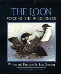 The Loon,  Voice of the Wilderness   Written and Illustrated by Joan Dunning  1986