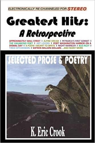Greatest Hits: A Retrospective  Paperback Poetry & Prose by K. Eric Crook 2017