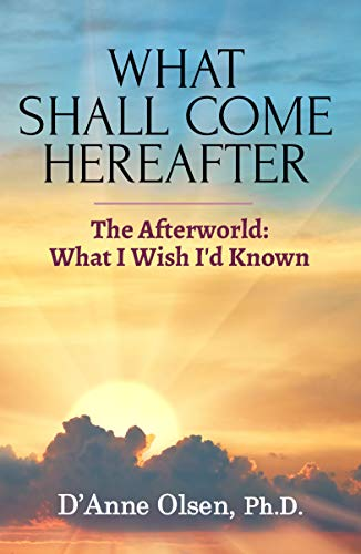 What Shall Come Hereafter  Paperback  by D'Anne Olsen, Ph.D   2019