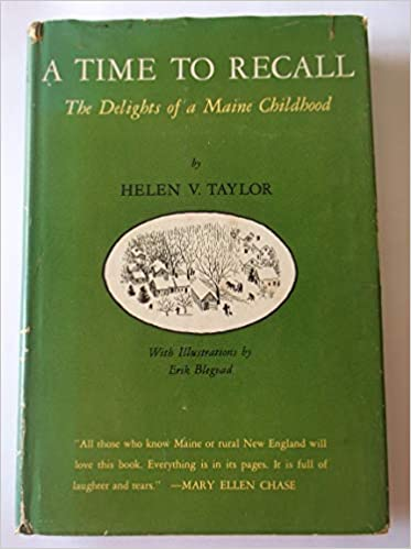 A Time to Recall The Delights of a Maine Childhood  by  Helen V. Taylor 1963