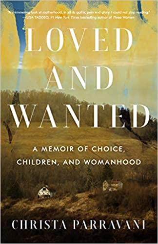 Loved and Wanted  a memoir  by  Christa Parravani   2020