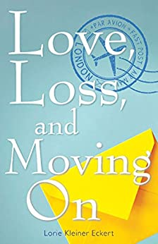 Love, Loss, and Moving On    by   Lorie Kliener Eckert  2018