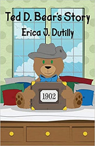 Ted D. Bear's Story  Paperback Children's    by Erica J. Dutilly   2020