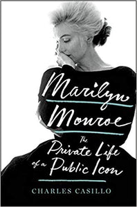 Marilyn Monroe the Private Life of a Publllc Icon by Charles Casillo