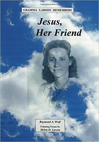 Jesus, Her Friend   Poetry  Paperback Autographed by Raymond A. Wolf   2016