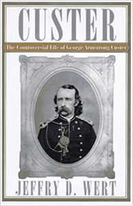Custer The Controversial Life of George Armstrong Custer Hard Cover w.jacket by Jeffry D. Wert