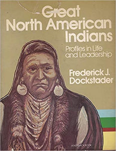 Great North American Indians  Hardcover Profile in Life and Leadership Frederick J. Dockstader 1977