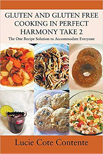 Gluten and Gluten Free Cooking in Perfect Harmony Part 2 by Lucie Cote Contente  2019