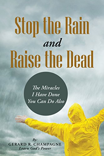 Stop the Rain and Raise the Dead   by  Gerard R. Champagne   2015