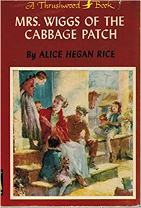Mrs. Wiggs of the Cabbage Patch    by  Alice Hegan Rice  1901