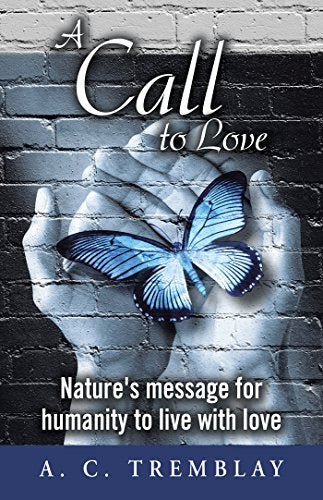 A Call to Love  Paperback    Spirituality    by A.C Tremblay     2017
