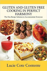 Gluten and Gluten Free Cooking in Perfect Harmony by Lucie Cot Contento