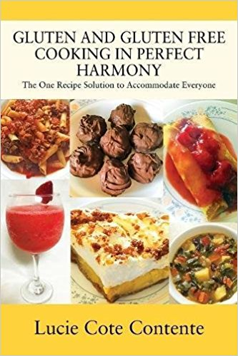 Gluten and Gluten Free Cooking in Perfect Harmony by Lucie Cot Contento  2018