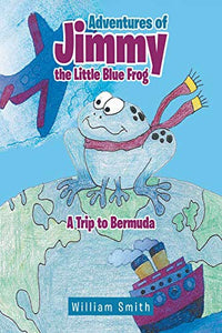 Adventures of Jimmy the Little Blue Frog  Paperback By William Smith  2018