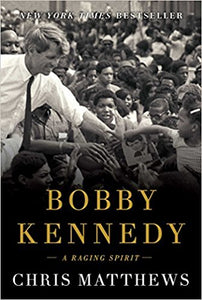 Bobby Kennedy  A Raging Spirit  2019