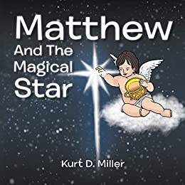 Matthew and the Magical Star  Autographed by     by  Kurt D. Miller  2016