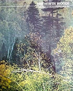 The North Woods The American Wilderness Time/ Life by Percy Knauth  1972