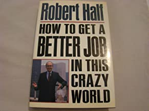 How to get a Better Job in this Crazy World  New Hard Copy  by  Robert Half  1990
