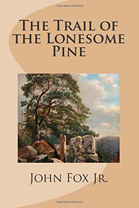 The Trail of the Lonesome Pine   by John Fox Jr.  1908