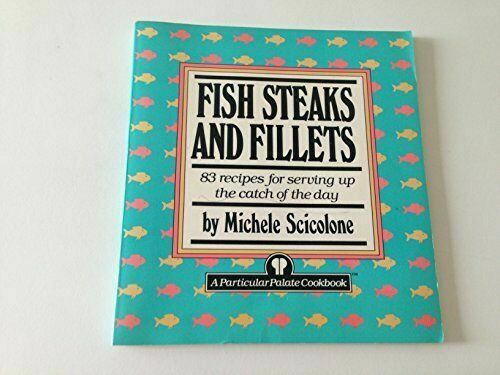 Fish Steaks and Fillets Paperback  By Michele Scicolone  83 Recipes  1988