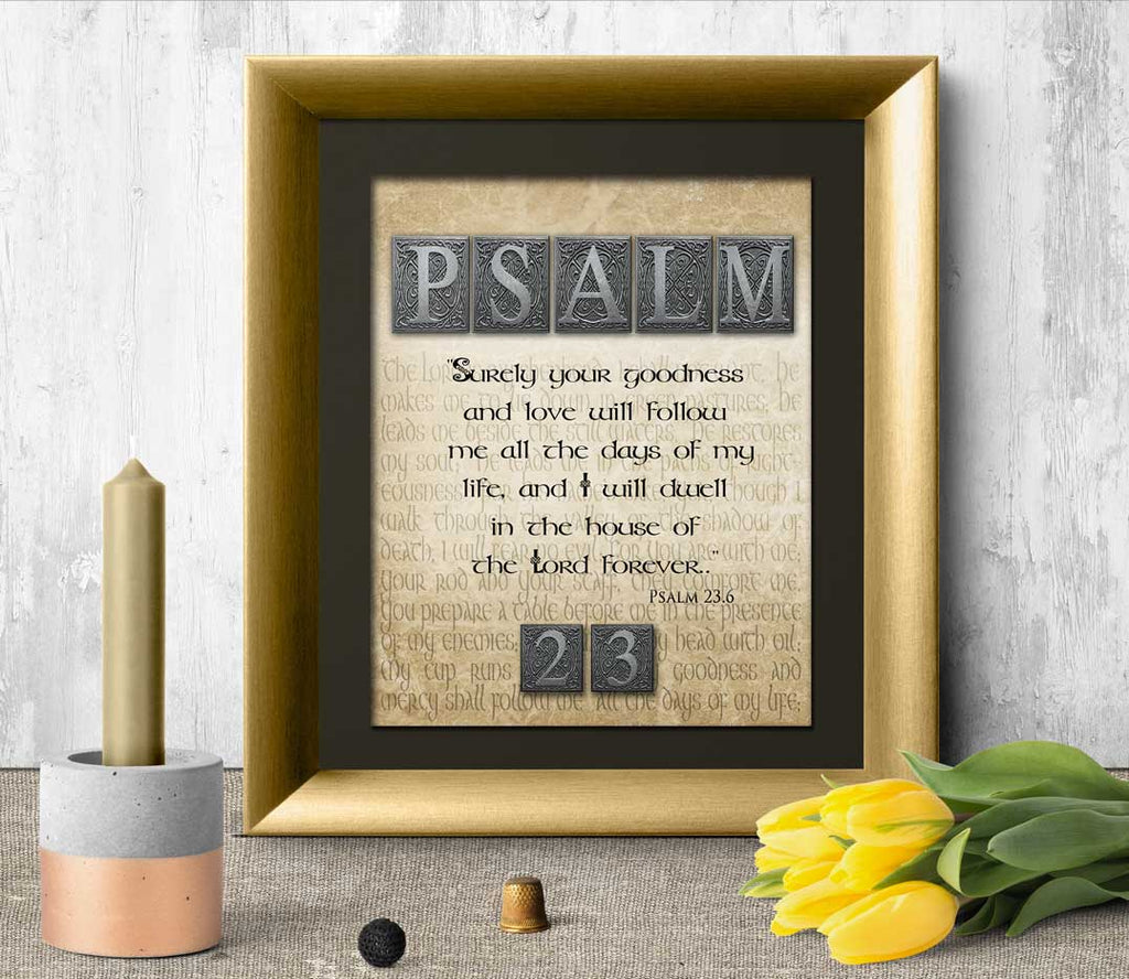 Psalm 23 - Bible Quote of the day - Surely your goodness and love will follow me all the days of my life Psalm 23.6